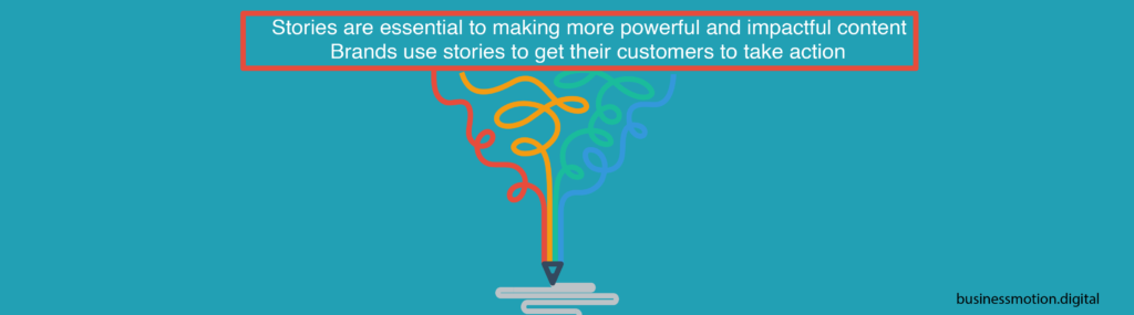 Stories are essential to making more powerful and impactful content.